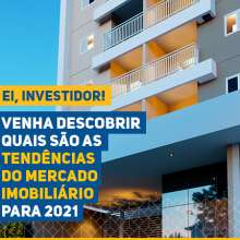 Como anda o mercado imobiliário, as tendências para investir em 2021 e muito mais!